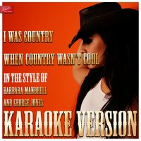 I Was Country When Country Wasn't Cool (In the Style of Barbara Mandrell and George Jones) — Ameritz Top Tracks