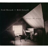 Songs We Know — Fred Hersch, Bill Frisell, Bill Frisell and Fred Hersch