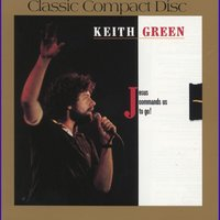 Jesus Commands Us to Go — Keith Green