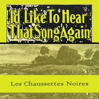 Id Like To Hear That Song Again — Les Chaussettes Noires