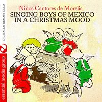Singing Boys Of Mexico In A Christmas Mood - EP — Niños Cantores de Morelia