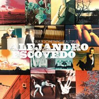Burn Something Beautiful — Alejandro Escovedo