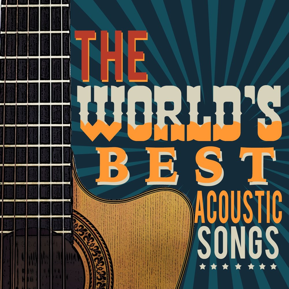 The World's Best Acoustic Songs — Acoustic Hits  Слушать