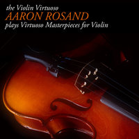 The Violin Virtuoso: Aaron Rosand plays Virtuoso Masterpieces for Violin — Aaron Rosand