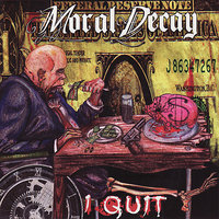 I Quit! — Moral Decay