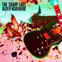 Death By Misadventure — The Sharp Lads