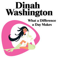 What A Diff'rence A Day Makes — Dinah Washington