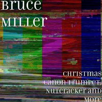 Christmas Canon Trumpet, Nutcracker and More — Bruce Miller