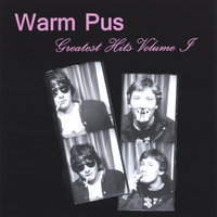 Greatest Hits Volume 1 — Warm Pus