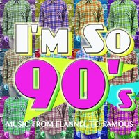 I'm so 90's! Music from Flannel to Famous — сборник