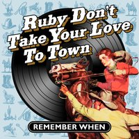 Ruby Don't Take Your Love to Town - Remember When — сборник