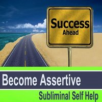 Become Assertive Subliminal Music for Self Hypnosis — Subliminal Self Help Foundation