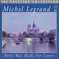 Paris Was Made For Lovers — Michel Legrand