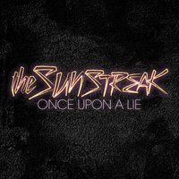 Once Upon A Lie — The Sunstreak