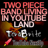 Two Piece Band Living in YouTube Land — Terabrite