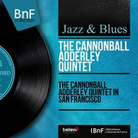 The Cannonball Adderley Quintet in San Francisco — Nat Adderley, Sam Jones, Louis Hayes, Bobby Timmons, The Cannonball Adderley Quintet