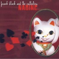 Nadine — Frank Black & the Catholics