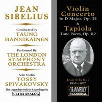 Jean Sibelius: Violin Concerto In D Major, Op. 35 & Tapiola, Tone Poem for Orchestra, Op. 112 — London Symphony Orchestra (LSO), Tauno Hannikainen, Tossy Spivakovsky, The London Symphony Orchestra, Tauno Hannikainen, Tossy Spivakovsky