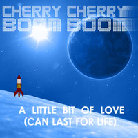 A Little Bit of Love (Can Last for Life) - EP — Cherry Cherry Boom Boom