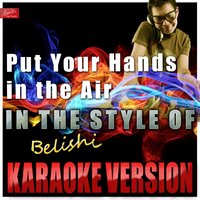 Put Your Hands in the Air (In the Style of Belishi) — Ameritz Top Tracks