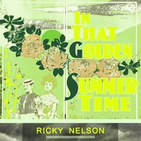 In That Golden Summer Time — Ricky Nelson