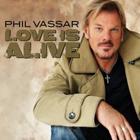 Love Is Alive — Phil Vassar
