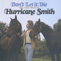 Don't Let It Die: The Very Best Of Hurricane Smith — Hurricane Smith