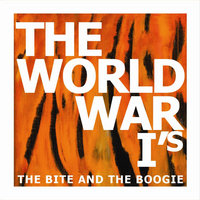 The Bite and the Boogie — The World War I's
