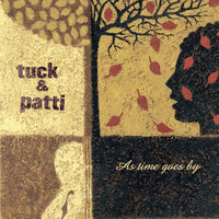 As Time Goes By — Tuck & Patti