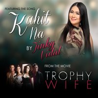 "Kahit Na - ""Trophy Wife"" Official Movie Theme Song - Single — Jinky Vidal"