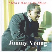 I Don't Wanna Be Alone — Jimmy Young