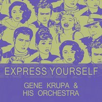 Express Yourself — Gene Krupa & His Orchestra