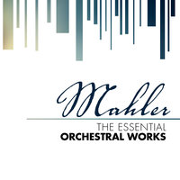 Mahler: The Essential Orchestral Works — London Symphony Orchestra