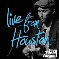 Live from Houston E.P. — Five Times August