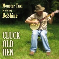 Cluck Old Hen — Brian Scheinhoft, Monster Taxi ft BeShine, Leonard Scheinhoft