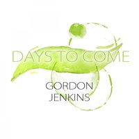 Days To Come — Gordon Jenkins & His Orchestra, Marshall Royal