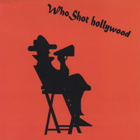Who Shot Hollywood — Who Shot Hollywood