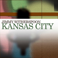 Kansas City — Jimmy Witherspoon