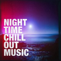 Night Time Chill Out Music — сборник