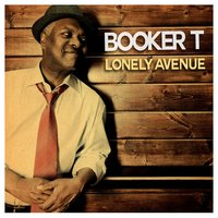 Lonely Avenue — Booker T