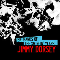 Big Bands Of The Swingin' Years: Jimmy Dorsey — Jimmy Dorsey