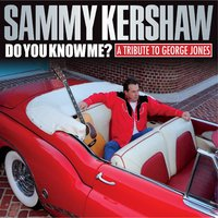 Do You Know Me? A Tribute to George Jones — Sammy Kershaw