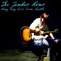 The Tender Hour: Amy Ray Live from Seattle — Amy Ray