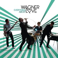Everything About — Wagner Love