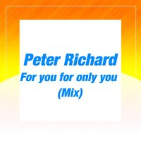 For You for Only You — Peter Richard