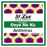 51 Lex Presents Onye Ne Ku — Antiviruz