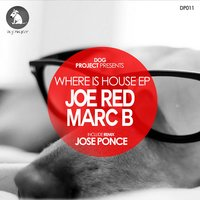 Where Is House? — Joe Red, Marc B