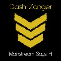 Mainstream Says Hi — Dash Zanger