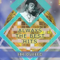 Always The Best Hits — Ike Quebec