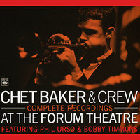 Complete Recordings: At the Forum Theatre — Chet Baker & Crew